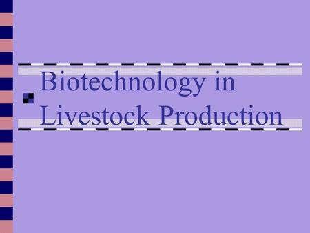 Biotechnology in Livestock Production. Definition the science of altering genetic and reproductive processes in plants and animals.