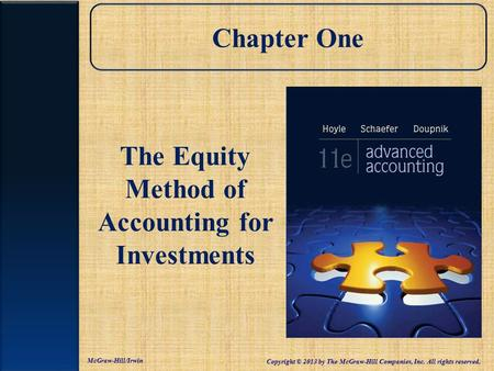 Chapter One The Equity Method of Accounting for Investments McGraw-Hill/Irwin Copyright © 2013 by The McGraw-Hill Companies, Inc. All rights reserved.