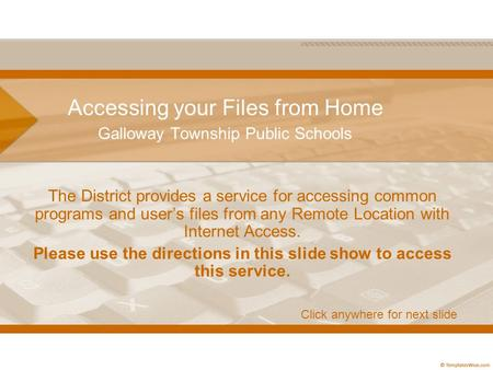 Accessing your Files from Home Galloway Township Public Schools The District provides a service for accessing common programs and user's files from any.