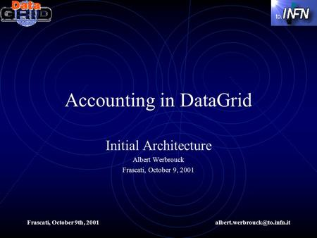 Frascati, October 9th, Accounting in DataGrid Initial Architecture Albert Werbrouck Frascati, October 9, 2001.