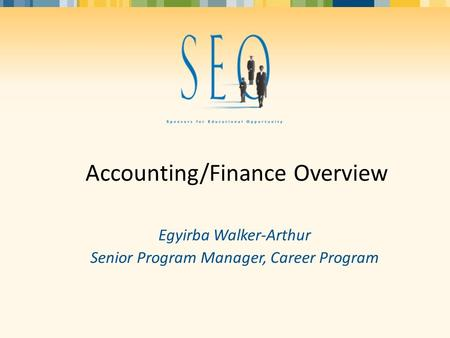Accounting/Finance Overview Egyirba Walker-Arthur Senior Program Manager, Career Program.
