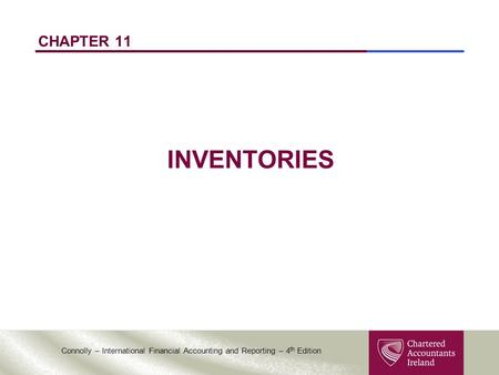 Connolly – International Financial Accounting and Reporting – 4 th Edition CHAPTER 11 INVENTORIES.