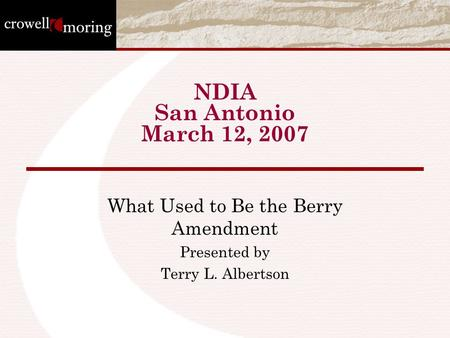 NDIA San Antonio March 12, 2007 What Used to Be the Berry Amendment Presented by Terry L. Albertson.