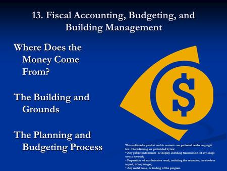 13. Fiscal Accounting, Budgeting, and Building Management Where Does the Money Come From? The Building and Grounds The Planning and Budgeting Process This.