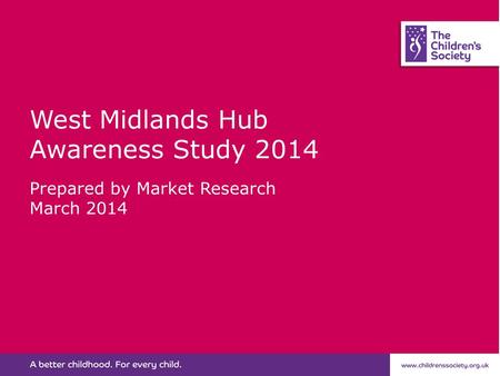 West Midlands Hub Awareness Study 2014 Prepared by Market Research March 2014.