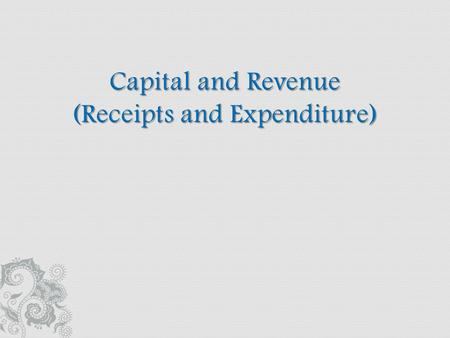  Meaning and features of Capital and Revenue expenditure.  Classify the expenditure into Capital and Revenue.  Meaning and features of Capital and.