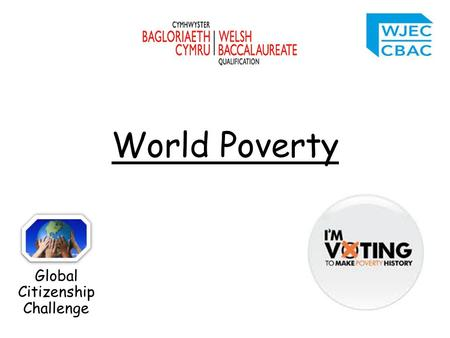 Global Citizenship Challenge World Poverty. What words do you immediately think of when someone says 'poverty'? Are there different types of poverty?
