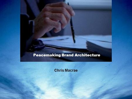 Peacemaking Brand Architecture Chris Macrae. Peacemaking brand architecture an unusual case study Chris Macrae/ValueTrue.com My PROBONO networking project.