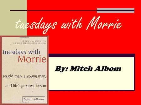 Tuesdays with Morrie                                                                     By: Mitch Albom.