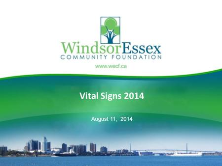 Vital Signs 2014 August 11, 2014. WindsorEssex Community Foundation WECF is one of 170 community foundations in Canada that act on behalf of donors to.