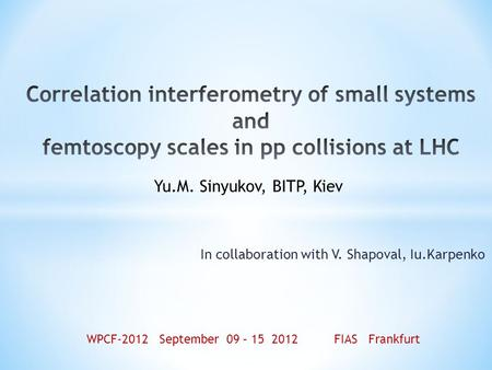 In collaboration with V. Shapoval, Iu.Karpenko Yu.M. Sinyukov, BITP, Kiev WPCF-2012 September 09 – 15 2012 FIAS Frankfurt.