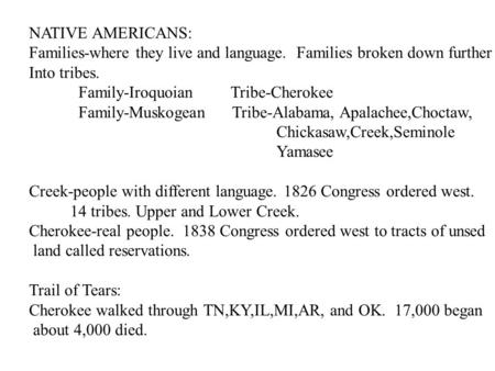 NATIVE AMERICANS: Families-where they live and language. Families broken down further Into tribes. Family-Iroquoian Tribe-Cherokee Family-Muskogean Tribe-Alabama,