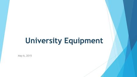 University Equipment May 6, 2015. Who is Property Accounting  Janice Harrison – Director of Property Accounting  Poli Navarro – Fiscal Support Analyst.