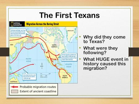 The First Texans Why did they come to Texas? What were they following? What HUGE event in history caused this migration?