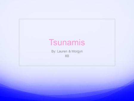 Tsunamis By: Lauren & Morgyn 8B. Overview This powerpoint of tsunamis will include the following informational slides: Vocabulary (1&2) Concept Explination.