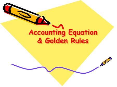 Accounting Equation & Golden Rules. Acknowledgement We are, student of PGGCG-11, hereby, acknowledging our sincere thanks to our supervisor MRS. MEENU.