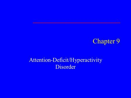 Chapter 9 Attention-Deficit/Hyperactivity Disorder.
