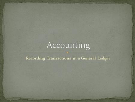 Recording Transactions in a General Ledger. Journal – a form for recording transactions in chronological order. Journaling – recording transactions in.
