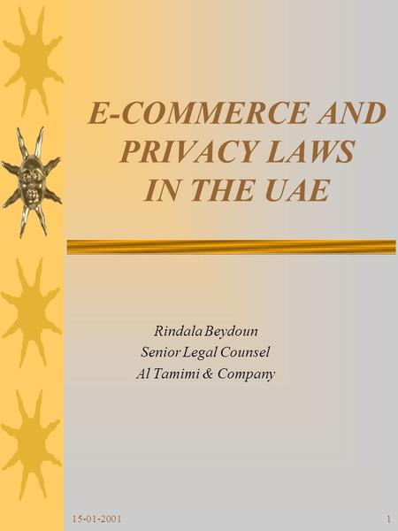 15-01-20011 E-COMMERCE AND PRIVACY LAWS IN THE UAE Rindala Beydoun Senior Legal Counsel Al Tamimi & Company.