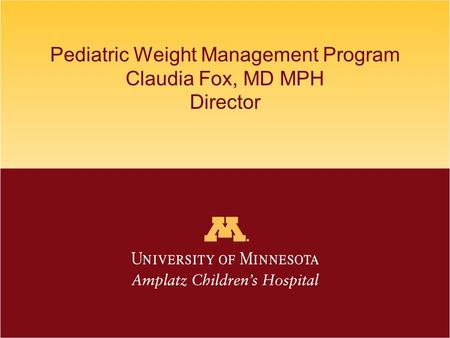Pediatric Weight Management Program Claudia Fox, MD MPH Director