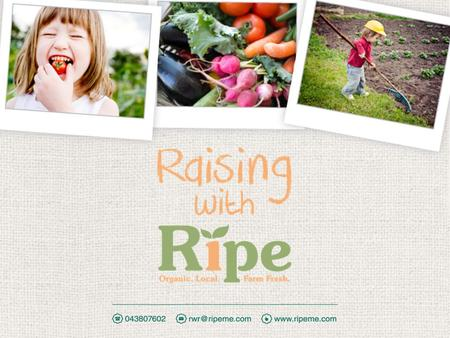 Introducing RIPE, a company passionate about fresh, organic and local Vegetables. It's all about getting back to basics by growing local, eating local.