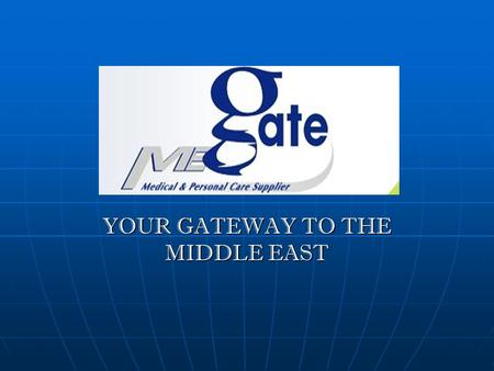 YOUR GATEWAY TO THE MIDDLE EAST. MEGATE A rapidly expanding company, based in Dubai, UAE, serving the Middle East. A rapidly expanding company, based.