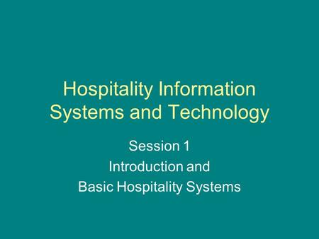 Hospitality Information Systems and Technology Session 1 Introduction and Basic Hospitality Systems.