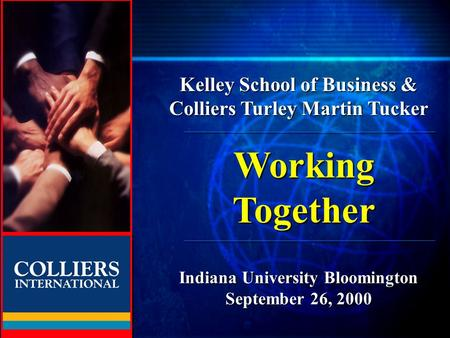 TURLEY MARTIN TUCKER Kelley School of Business & Colliers Turley Martin Tucker Indiana University Bloomington September 26, 2000 Working Together.
