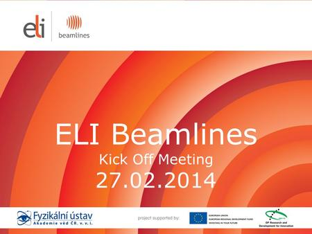 ELI Beamlines Kick Off Meeting 27.02.2014. Institute of Physics AS CR the largest institute of the Academy of Sciences of the Czech Republic established.