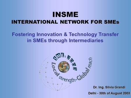 INSME – International Network for SMEs INSME INTERNATIONAL NETWORK FOR SMEs Fostering Innovation & Technology Transfer in SMEs through Intermediaries Dr.