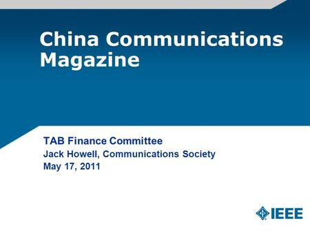 China Communications Magazine TAB Finance Committee Jack Howell, Communications Society May 17, 2011.