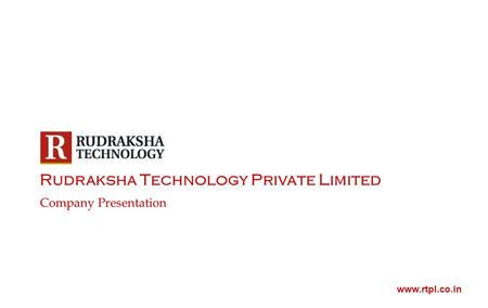 Rudraksha Technology Private Limited Company Presentation www.rtpl.co.in.
