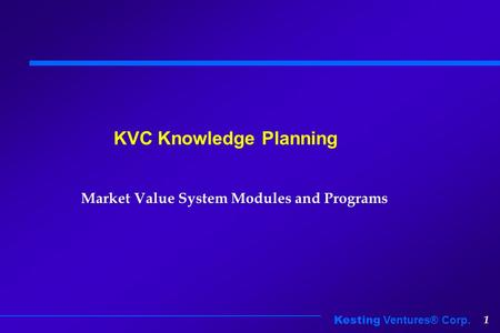 Kesting Ventures® Corp. 1 KVC Knowledge Planning Market Value System Modules and Programs.