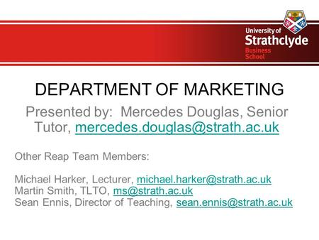 DEPARTMENT OF MARKETING Presented by: Mercedes Douglas, Senior Tutor, Other Reap Team Members: