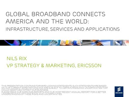 Slide title 48 pt Slide subtitle 30 pt Global Broadband Connects America and the World: Infrastructure, Services and Applications Nils Rix Vp Strategy.