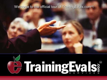 Welcome to the official tour of TrainingEvals.com SM !