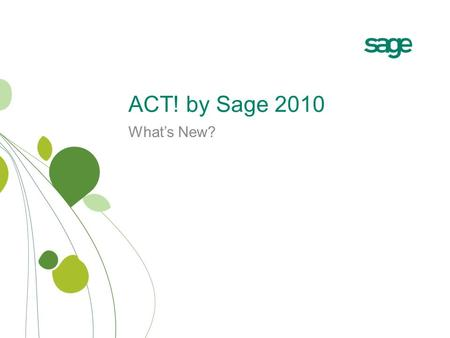 ACT! by Sage 2010 What's New?. Why ACT! 2010? Know. Market. Sell. Newly Designed Look and Feel Social Media Integration End-to-End E-marketing Customizable.