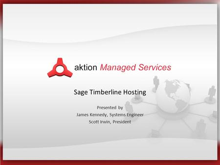 Sage Timberline Hosting Presented by James Kennedy, Systems Engineer Scott Irwin, President.