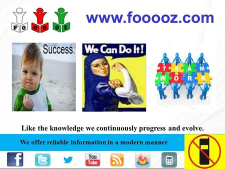 We offer reliable information in a modern manner Like the knowledge we continuously progress and evolve. www.fooooz.com.