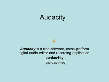 Audacity Audacity is a free software, cross-platform digital audio editor and recording application. au·dac·i·ty [aw-das-i-tee]