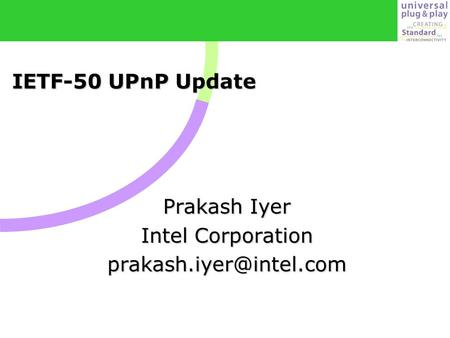IETF-50 UPnP Update Prakash Iyer Intel Corporation