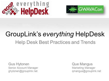 GroupLink's everything HelpDesk Help Desk Best Practices and Trends Que Mangus Marketing Manager Gus Hytonen Senior Account Manager.
