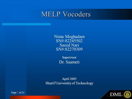 Page 0 of 23 MELP Vocoders Nima Moghadam SN#:82245502 Saeed Nari SN#:82270309 Supervisor Dr. Saameti April 2005 Sharif University of Technology.