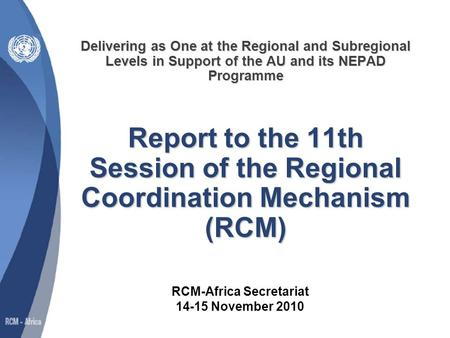 Delivering as One at the Regional and Subregional Levels in Support of the AU and its NEPAD Programme Report to the 11th Session of the Regional Coordination.