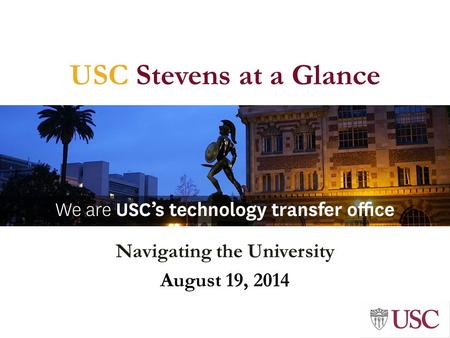 USC Stevens at a Glance Navigating the University August 19, 2014.