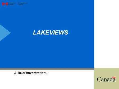 "LAKEVIEWS A Brief Introduction.... Federal/Provincial agreement guided by vision of a ""healthy, prosperous, & sustainable Great Lakes Ecosystem"" for present."