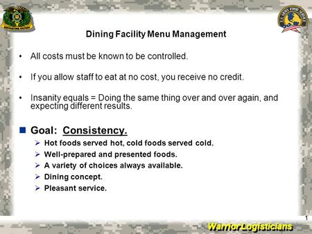 Warrior Logisticians Dining Facility Menu Management 11 All costs must be known to be controlled. If you allow staff to eat at no cost, you receive no.