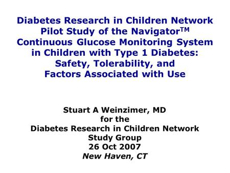 Diabetes Research in Children Network Pilot Study of the Navigator TM Continuous Glucose Monitoring System in Children with Type 1 Diabetes: Safety, Tolerability,