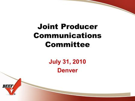 Joint Producer Communications Committee July 31, 2010 Denver.