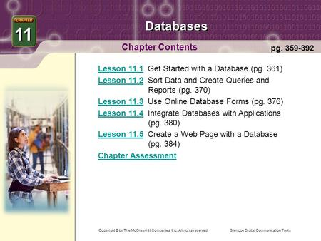 Glencoe Digital Communication Tools Databases Chapter Contents 11 pg. 359-392 Lesson 11.1Lesson 11.1 Get Started with a Database (pg. 361) Lesson 11.2Lesson.